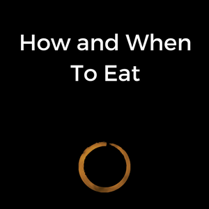 How & When To Eat
