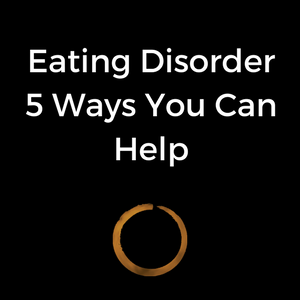 Eating Disorder - 5 Ways You Can Help