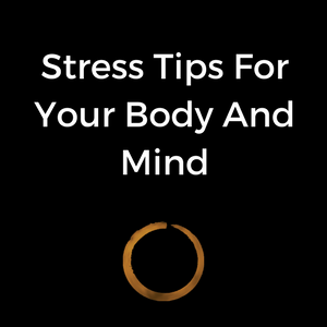 Stress Tips For Your Body And Mind
