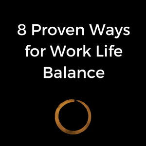 8 Proven Ways for Work Life Balance
