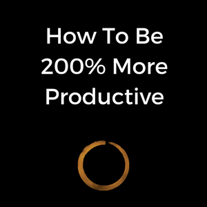 How To Be 200% More Productive