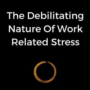 The Debilitating Nature Of Work Related Stress