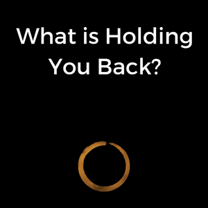 What is Holding You Back?