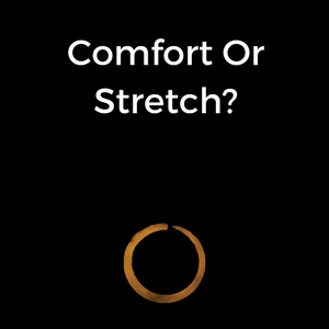 Comfort Or Stretch?