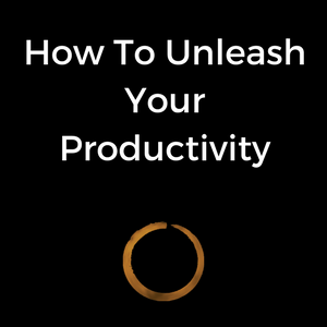 How To Unleash Your Productivity
