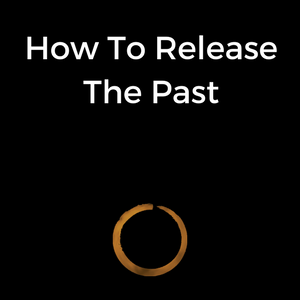 How To Release The Past