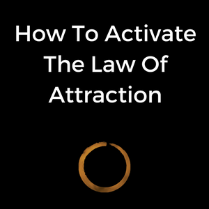 How To Activate The Law Of Attraction