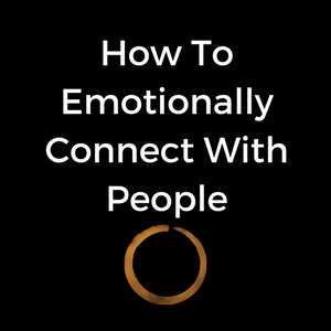 How To Emotionally Connect With People