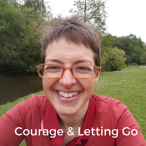 Courage & How To Let It Go
