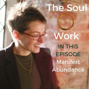 The Soul Work - Manifest Abundance
