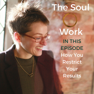 The Soul Work - How You Restrict Your Results