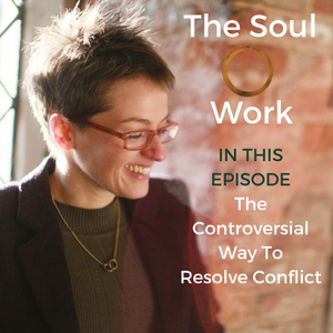 The Soul Work - The Controversial Way To Resolve Conflict
