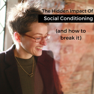 The Hidden Impact Of Social Conditioning (and how to break it)