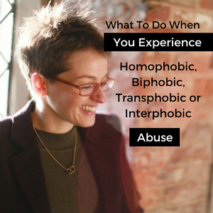 The Soul Work - What To Do When You Experience Homophobic, Biphobic, Transphobic or Interphobic Abuse