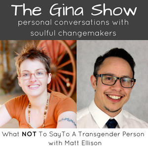 3. The Gina Show - What NOT To Say To A Transgender Person - Interview with Matt Ellison