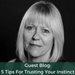 Guest Blog - 5 Tips For Trusting Your Instinct