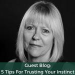 Guest Blog - 5 Tips For Trusting Your Instinct