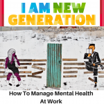 I Am New Generation - How To Manage Mental Health At Work - Gina Battye
