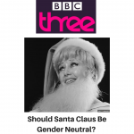 BBC Three - Should Santa Claus Be Gender Neutral - Gina Battye