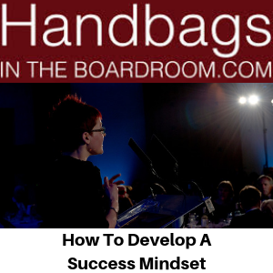 Handbags In The Boardroom - How To Develop A Success Mindset - Gina Battye