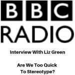 BBC Radio Interview - Are We Too Quick To Stereotype - Gina Battye