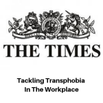 The Times - Tackling Transphobia In The Workplace - Gina Battye