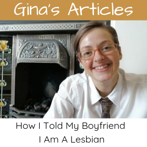 How I Told My Boyfriend I Am A Lesbian: Gina Battye