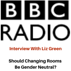 BBC Radio Interview With Liz Green: Should Changing Rooms Be Gender Neutral?