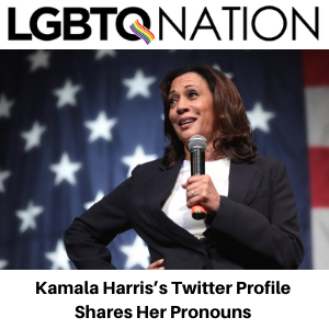 LGBTQ Nation - Kamala Harris shares her pronouns on Twitter, Gina comments on this for LGBTQ Nation